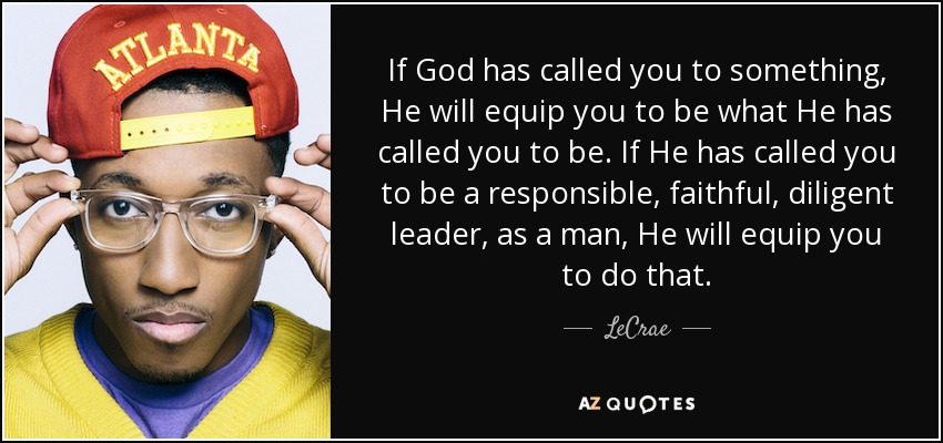 Lecrae Quote If God Has Called You To Something He Will Equip