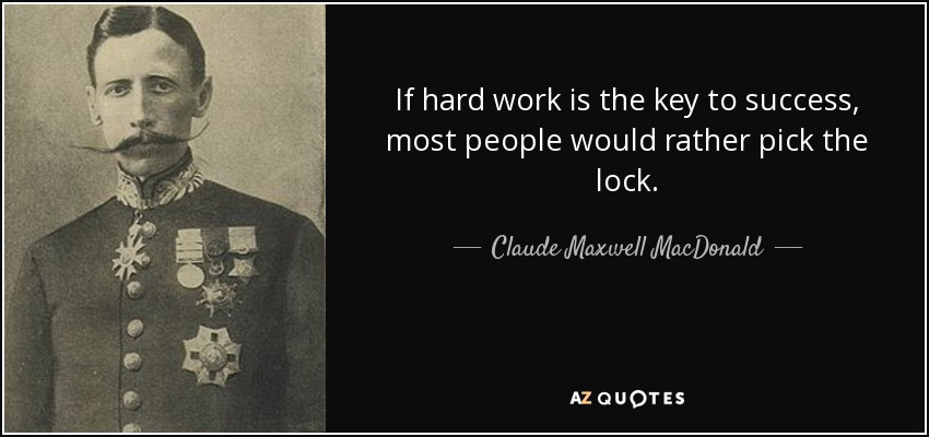 """Image result for """"If hard work is the key to success, most people would rather pick the lock."""" – Claude McDonald"""""""