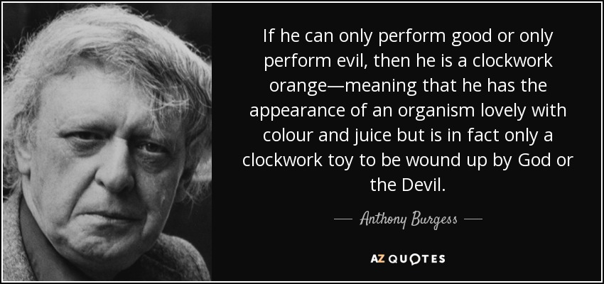 the theme of freedom in anthony burgess a clockwork orange A clockwork orange by anthony burgess home /  a clockwork orange themes   the central message of a clockwork orange seems to be that the freedom to choose .