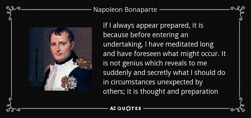 Napoleon Bonaparte Quote If I Always Appear Prepared It Is Because