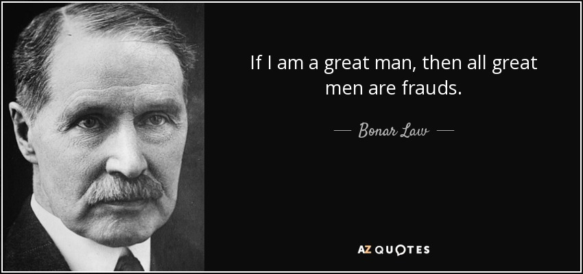 Bonar Law Quote: If I Am A Great Man, Then All Great Men