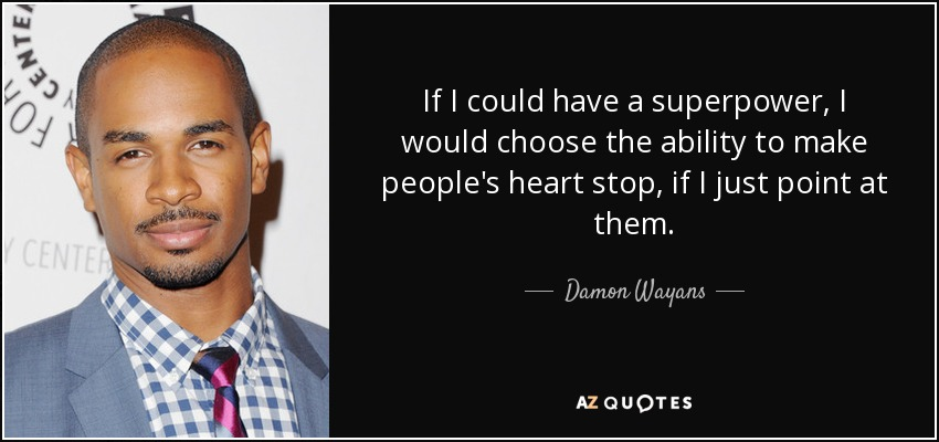 If I could have a superpower, I would choose the ability to make people's heart stop, if I just point at them. - Damon Wayans, Jr.