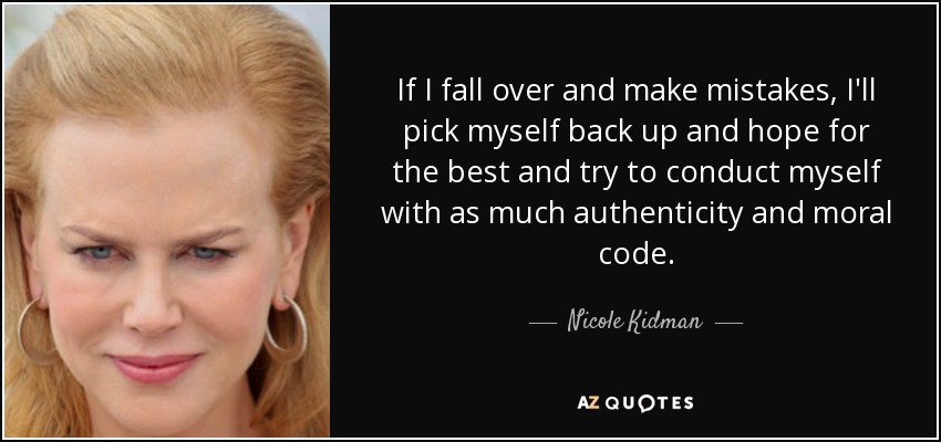 Nicole Kidman Quote: If I Fall Over And Make Mistakes, I