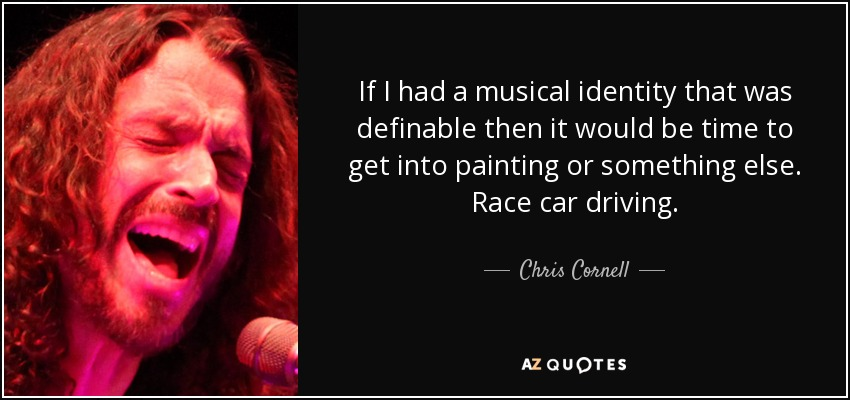 Chris Cornell Quote If I Had A Musical Identity That Was Definable