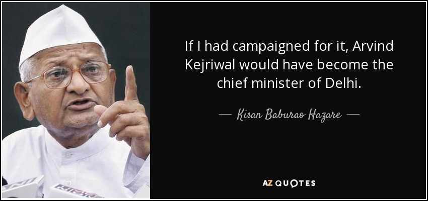 If I had campaigned for it, Arvind Kejriwal would have become the chief minister of Delhi. - Kisan Baburao Hazare
