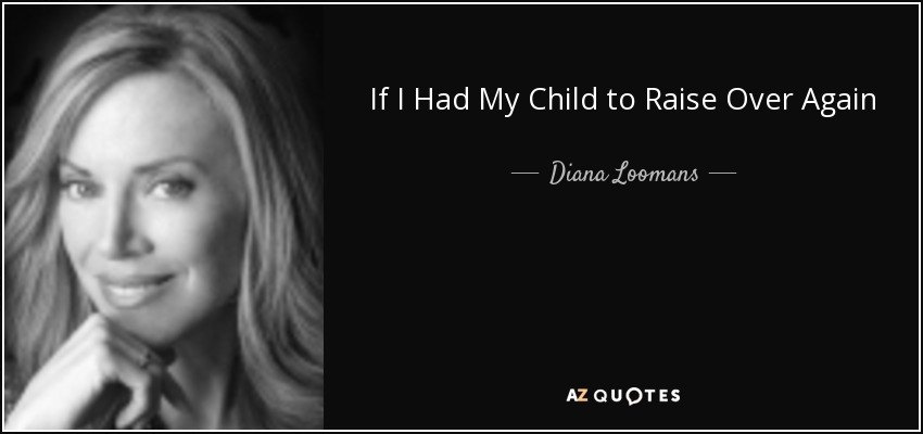 If I Had My Child to Raise Over Again - Diana Loomans