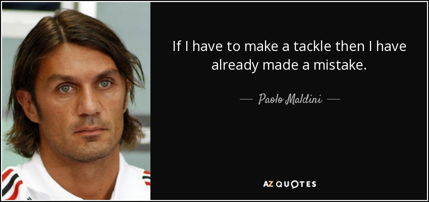 quote-if-i-have-to-make-a-tackle-then-i-have-already-made-a-mistake-paolo-maldini-139-77-38.jpg