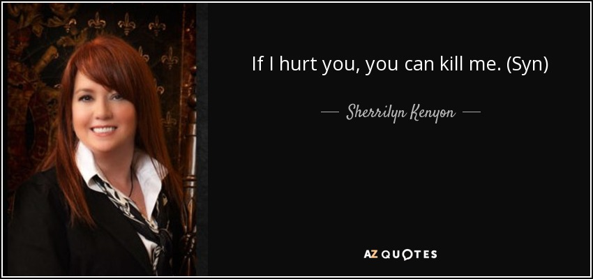 If I hurt you, you can kill me. (Syn) - Sherrilyn Kenyon