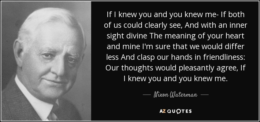 Nixon Waterman Quote If I Knew You And You Knew Me If Both