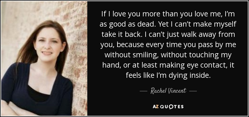 Rachel Vincent Quote If I Love You More Than You Love Me Im
