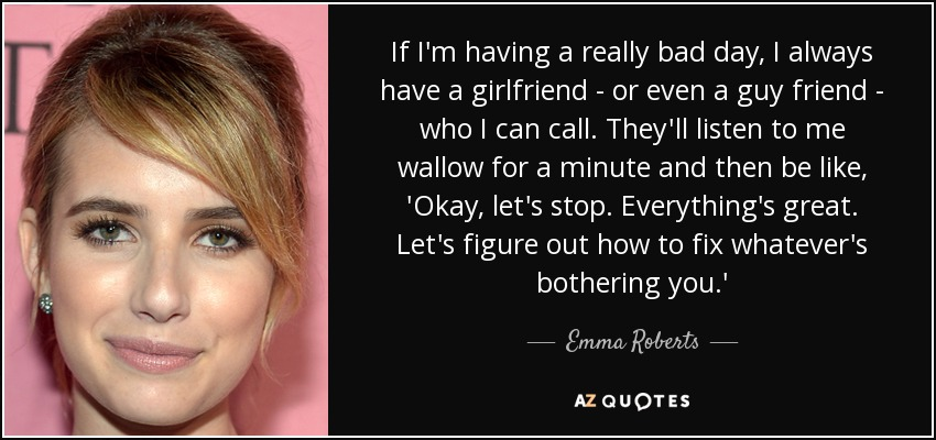 Emma Roberts Quote If Im Having A Really Bad Day I Always Have