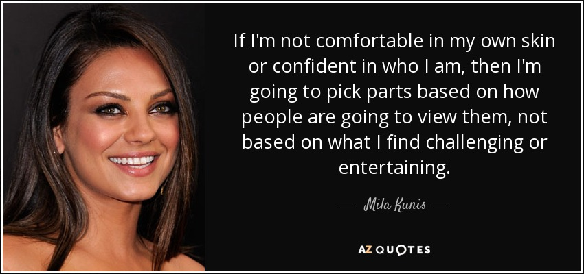 Mila Kunis Quote If Im Not Comfortable In My Own Skin Or Confident