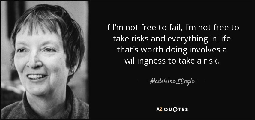 If I'm not free to fail, I'm not free to take