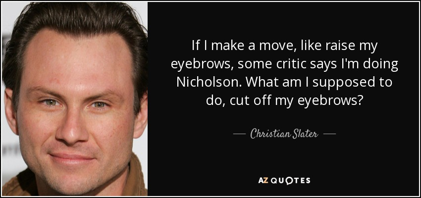 Christian Slater Quote If I Make A Move Like Raise My Eyebrows