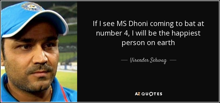 If I see MS Dhoni coming to bat at number 4, I will be the happiest person on earth - Virender Sehwag