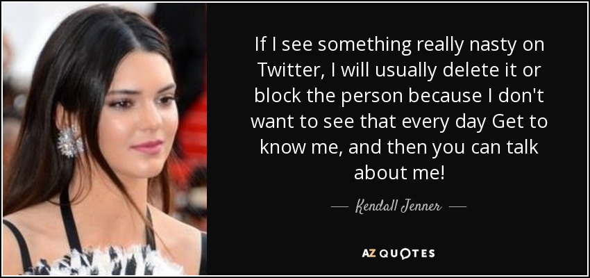 Kendall Jenner Quote If I See Something Really Nasty On Twitter I