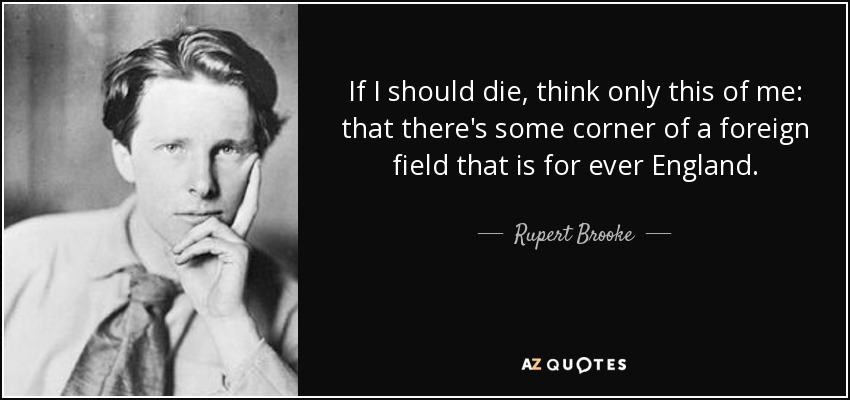 http://www.azquotes.com/picture-quotes/quote-if-i-should-die-think-only-this-of-me-that-there-s-some-corner-of-a-foreign-field-that-rupert-brooke-55-14-15.jpg