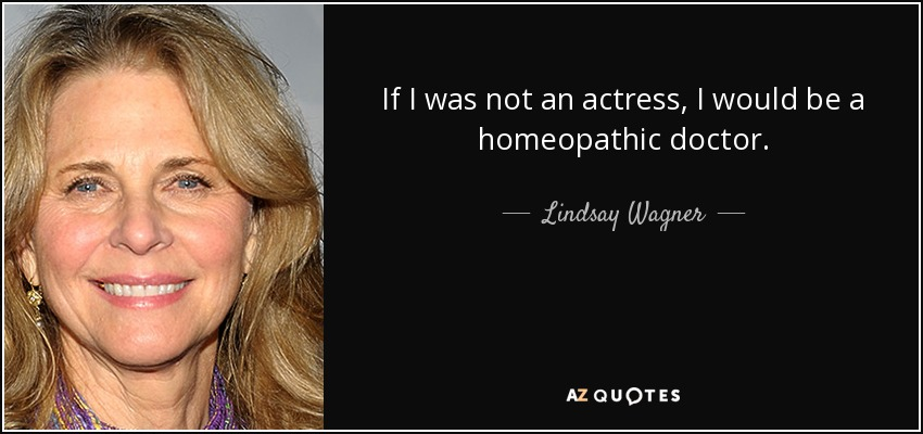 If I was not an actress, I would be a homeopathic doctor. - Lindsay Wagner