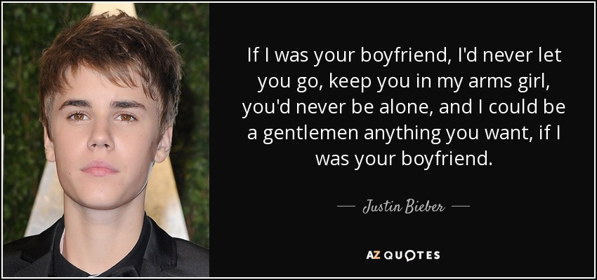 Justin Bieber Quote If I Was Your Boyfriend Id Never Let You Go
