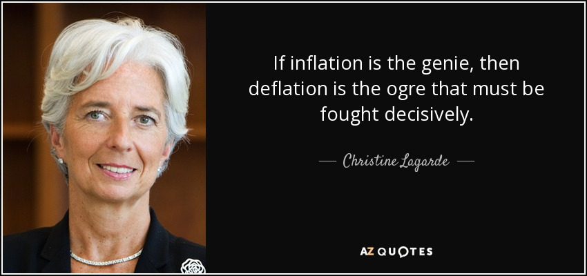If inflation is the genie, then deflation is the ogre that must be fought decisively. - Christine Lagarde