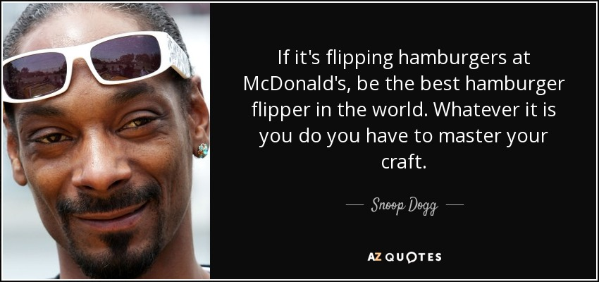Best Snoop Dogg Quotes: Snoop Dogg Quote: If It's Flipping Hamburgers At McDonald