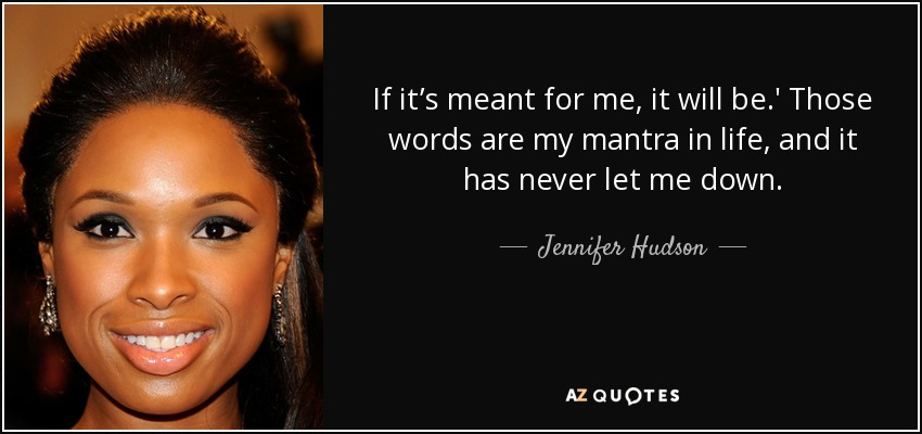 Jennifer Hudson Quote If Its Meant For Me It Will Be Those Words