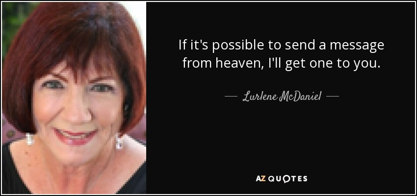 If it's possible to send a message from heaven, I'll get one to you. - Lurlene McDaniel