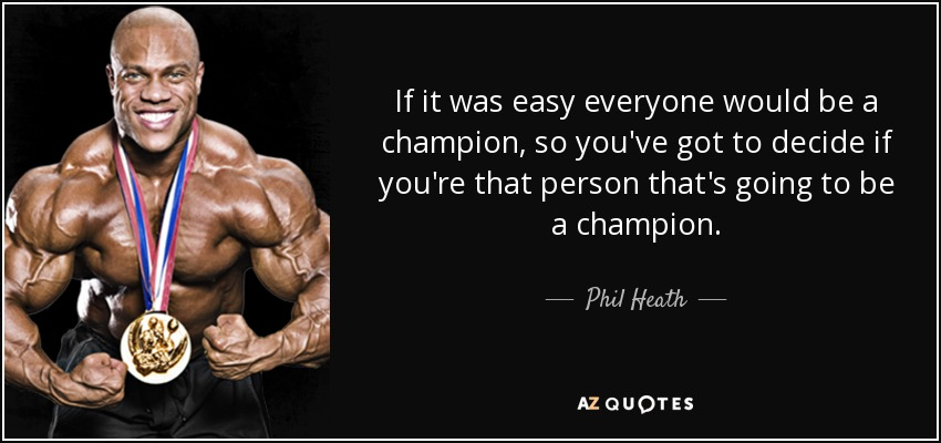 Phil Heath Quote If It Was Easy Everyone Would Be A Champion So