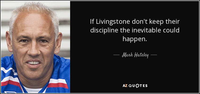 If Livingstone don't keep their discipline the inevitable could happen. - Mark Hateley