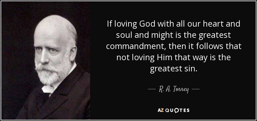 R A Torrey Quote If Loving God With All Our Heart And Soul And