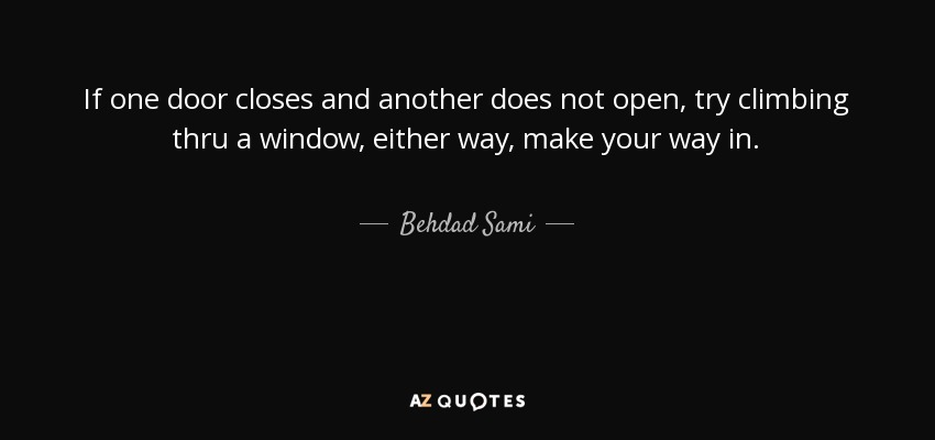 Behdad Sami Quote If One Door Closes And Another Does Not Open Try