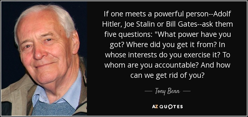 If one meets a powerful person--Adolf Hitler, Joe Stalin or Bill Gates--ask them five questions: