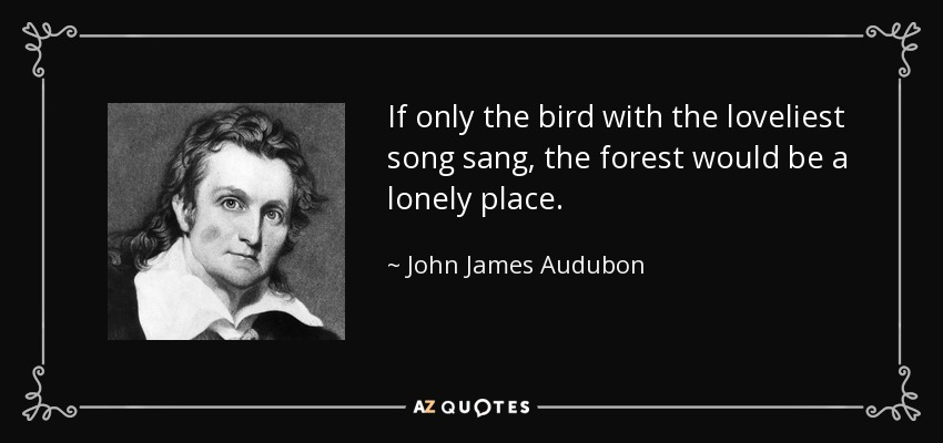 John James Audubon Quote If Only The Bird With The Loveliest Song