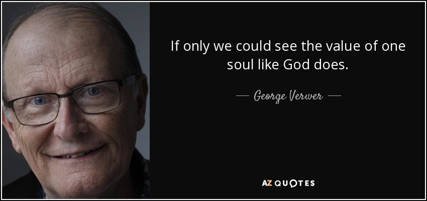 George Verwer quote: If only we could see the value of one soul...