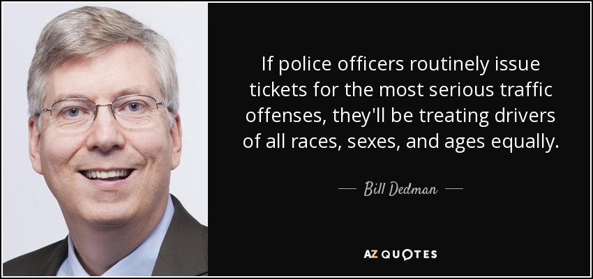 Bill Dedman quote: If police officers routinely issue tickets for