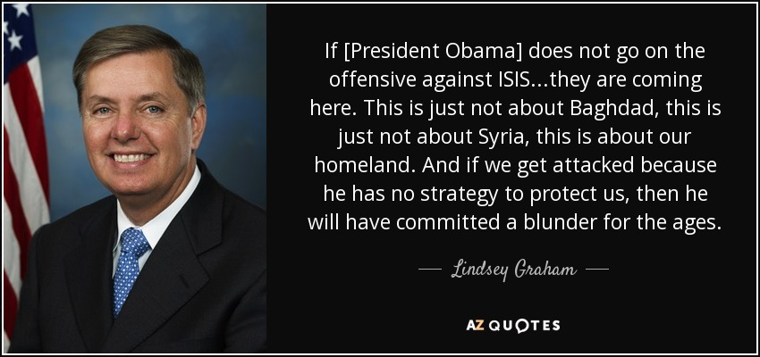 quote-if-president-obama-does-not-go-on-the-offensive-against-isis-they-are-coming-here-this-lindsey-graham-124-22-35.jpg