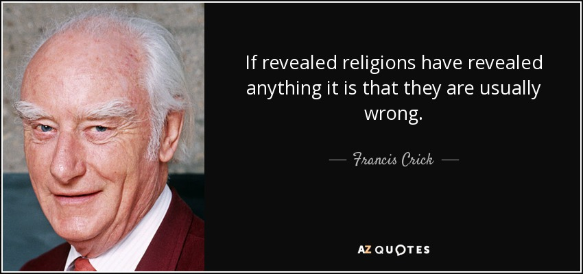 If revealed religions have revealed anything it is that they are usually wrong. - Francis Crick