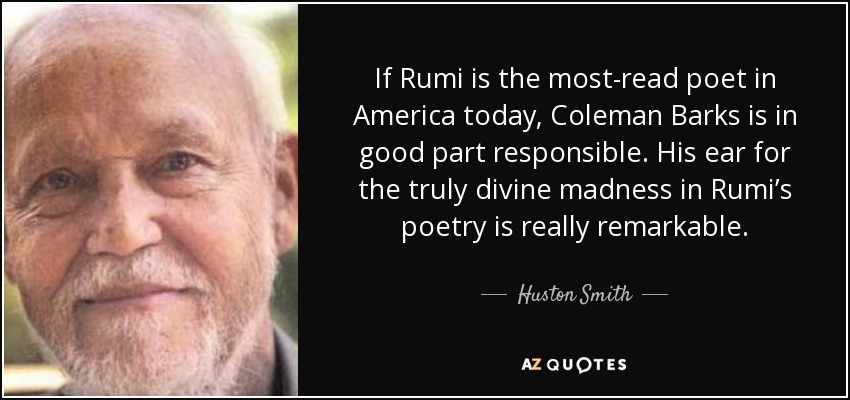 Huston Smith Quote If Rumi Is The Most Read Poet In America Today