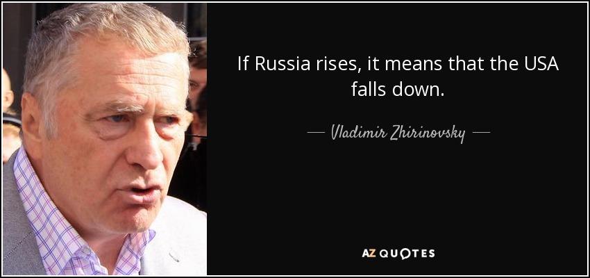 If Russia rises, it means that the USA falls down. - Vladimir Zhirinovsky