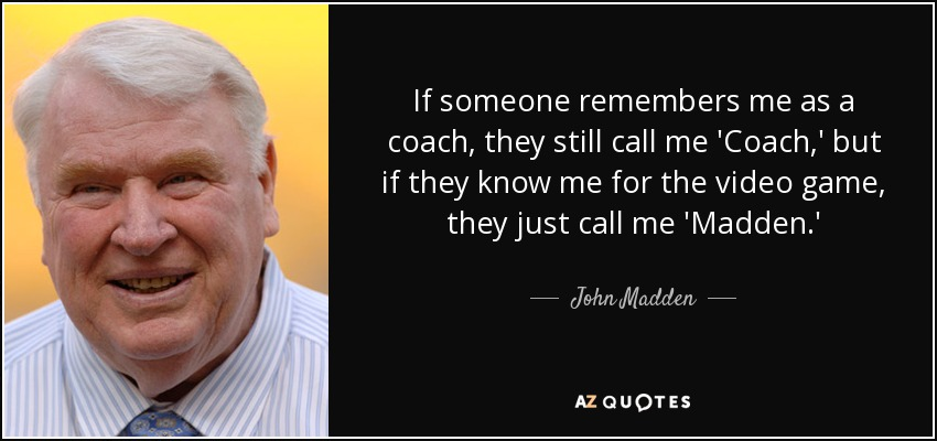 John Madden Quote: If Someone Remembers Me As A Coach