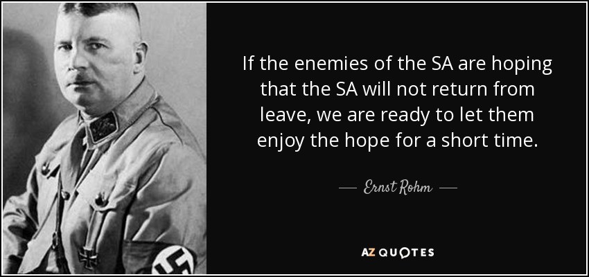 If the enemies of the SA are hoping that the SA will not return from leave, we are ready to let them enjoy the hope for a short time. - Ernst Rohm