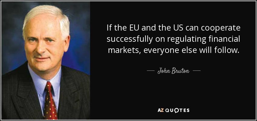If the EU and the US can cooperate successfully on regulating financial markets, everyone else will follow. - John Bruton