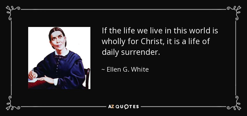Ellen g white quote if the life we live in this world is wholly if the life we live in this world is wholly for christ it is a altavistaventures Gallery