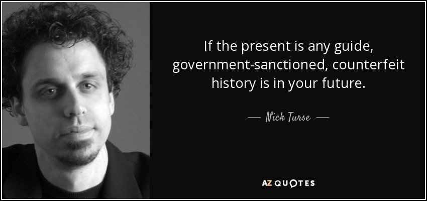 If the present is any guide, government-sanctioned, counterfeit history is in your future. - Nick Turse