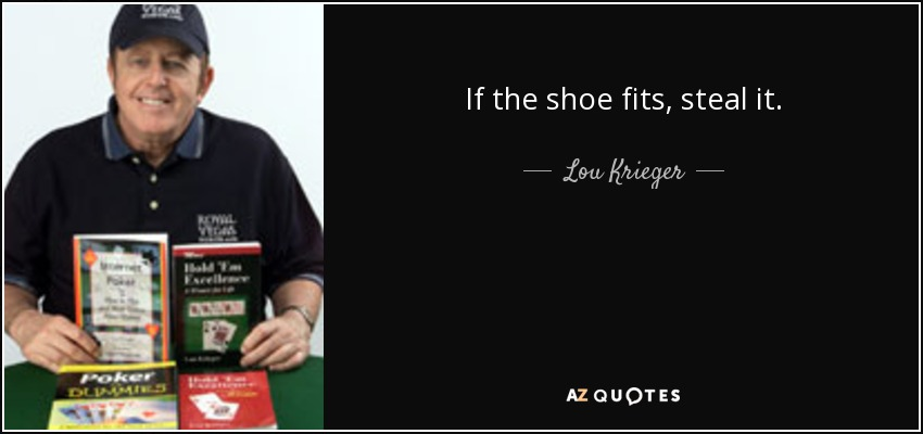 Lou Krieger Quote If The Shoe Fits Steal It