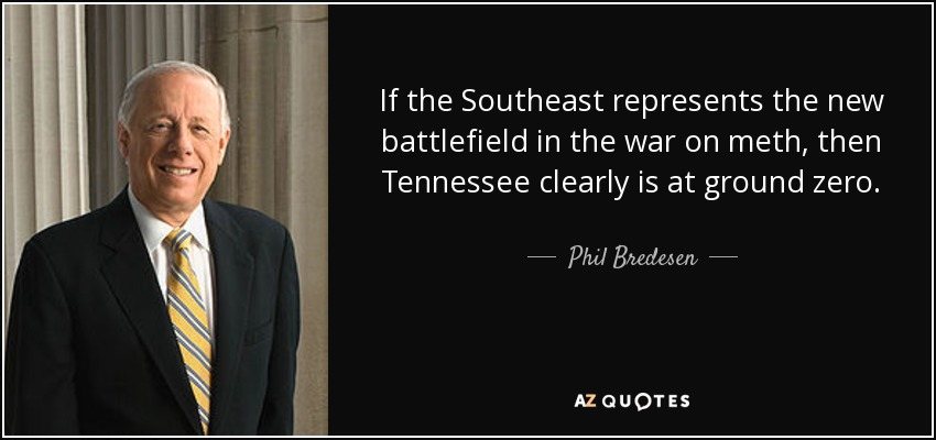 If the Southeast represents the new battlefield in the war on meth, then Tennessee clearly is at ground zero. - Phil Bredesen