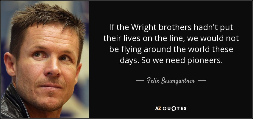 Felix Baumgartner Quote If The Wright Brothers Hadn't Put Their Enchanting The Wright Brothers Quotes