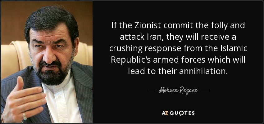 If the Zionist commit the folly and attack Iran, they will receive a crushing response from the Islamic Republic's armed forces which will lead to their annihilation. - Mohsen Rezaee