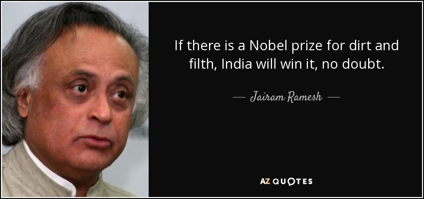 If there is a Nobel prize for dirt and filth, India will win it, no doubt. - Jairam Ramesh