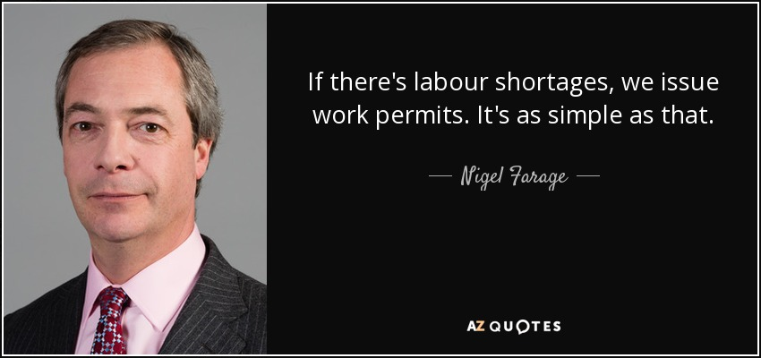 If there's labour shortages, we issue work permits. It's as simple as that. - Nigel Farage
